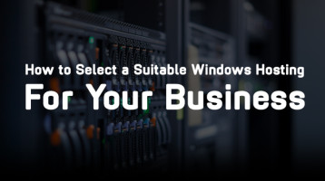 How to Select a Suitable Windows Hosting For Your Business?